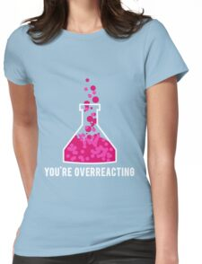 You're Overreacting Chemistry Science Beaker Womens Fitted T-Shirt