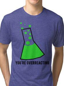 You're Overreacting Chemistry Science Beaker Tri-blend T-Shirt