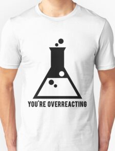 You're Overreacting Chemistry Science Beaker Unisex T-Shirt