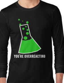 You're Overreacting Chemistry Science Beaker Long Sleeve T-Shirt