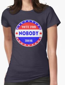 Vote for NOBODY 2016 Womens Fitted T-Shirt