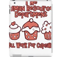 the human resources department will work for cupcakes iPad Case/Skin