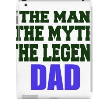 THE MAAN THE MYTH THE LEGEND DAD iPad Case/Skin