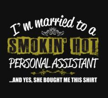 I'M MARRIED TO A SMOKING HOT PERSONAL ASSISTANT AND YES SHE BOUGHT ME THIS SHIRT T-Shirt