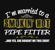 I'M MARRIED TO A SMOKING HOT PIPE FITTER AND YES SHE BOUGHT ME THIS SHIRT T-Shirt