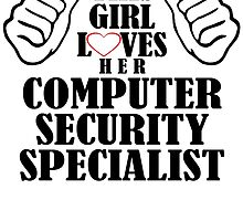 this girl loves her computer security specialist by teeshirtz