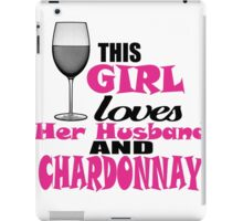 THIS GIRL LOVES HER HUSBAND AND CHARDONNAY iPad Case/Skin