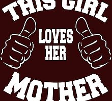 THIS GIRL LOVES HER MOTHER by teeshirtz