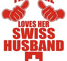 THIS GIRL LOVES HER SWISS HUSBAND by teeshirtz