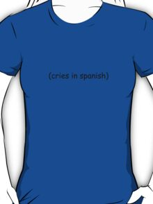 (cries in spanish) T-Shirt
