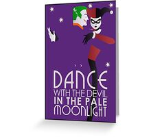 Dance with the Devil in the Pale Moonlight Greeting Card