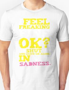 I feel Freaking Fine Unisex T-Shirt