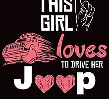 THIS GIRL LOVES TO DRIVE HER JEEP by teeshirtz