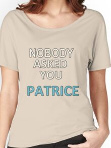 NOBODY ASKED YOU PATRICE Women's Relaxed Fit T-Shirt