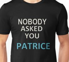 NOBODY ASKED YOU PATRICE Unisex T-Shirt