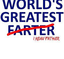 World's Greatest Farter, I Mean Father T Shirt by zandosfactry