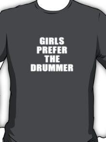 Girls Prefer The Drummer - Rock Music Shirt T-Shirt