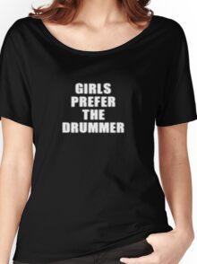 Girls Prefer The Drummer - Rock Music Shirt Women's Relaxed Fit T-Shirt