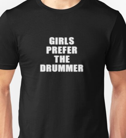 Girls Prefer The Drummer - Rock Music Shirt Unisex T-Shirt