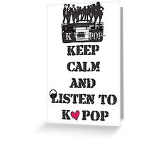 KEEP CALM AND LISTEN TO KPOP Greeting Card