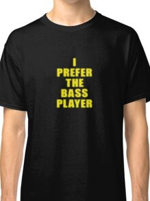 Band - I Prefer The Bass Player Is The Best - Shirt Classic T-Shirt