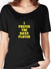 Band - I Prefer The Bass Player Is The Best - Shirt Women's Relaxed Fit T-Shirt
