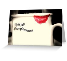 Life is Full of Little Pleasures Greeting Card
