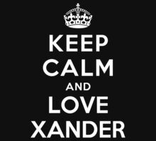Keep Calm and Love Xander by deepdesigns