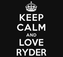 Keep Calm and Love Ryder by deepdesigns