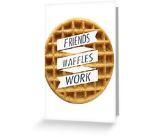 friends. waffles. work  Greeting Card