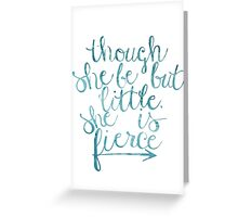 though she be but little she is fierce Greeting Card