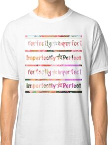 Perfectly Imperfect Classic T-Shirt