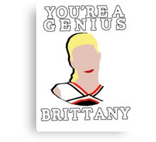 You're a genius, Britt. Canvas Print