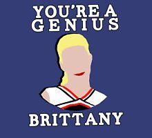You're a genius, Britt. Unisex T-Shirt