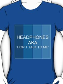 'Headphones AKA Don't Talk To Me' T-Shirt T-Shirt