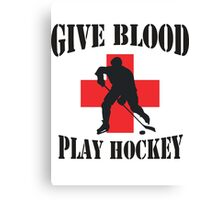 Give Blood Play Hockey Canvas Print