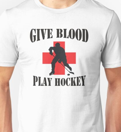 Give Blood Play Hockey Unisex T-Shirt