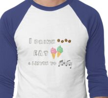 I drink coffee, eat ice-creams & listen to music  Men's Baseball ¾ T-Shirt