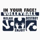 """In Your Face Volleyball """"Relax Enjoy Destroy"""" by SportsT-Shirts"""