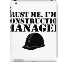 trust me im a construction manager iPad Case/Skin