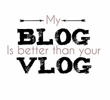 My Blog is better than your Vlog by buttermybooks