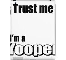 TRUST ME I'M A YOOPER iPad Case/Skin