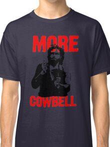 More Cowbell T-Shirt Classic T-Shirt