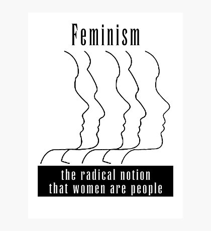 "Feminism ""The Radical Notion That Women Are People"" T-Shirt Photographic Print"