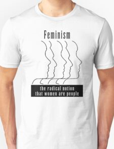 "Feminism ""The Radical Notion That Women Are People"" T-Shirt Unisex T-Shirt"