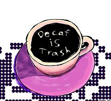 Decafe Is Trash by WoundedHearts