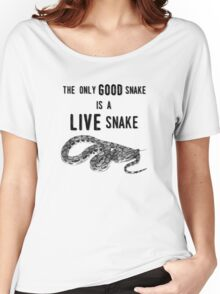 The Only GOOD Snake is a LIVE Snake Women's Relaxed Fit T-Shirt