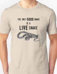 The Only GOOD Snake is a LIVE Snake T-Shirt