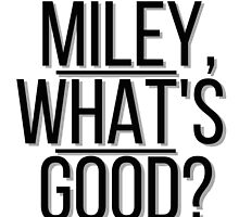 Miley what's good? by amberdaisy