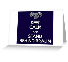 Keep calm and stand behind Braum Greeting Card